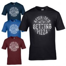 After This... We're Getting Pizza T-Shirt - Funny Fast Food Joke Mens Gift Top